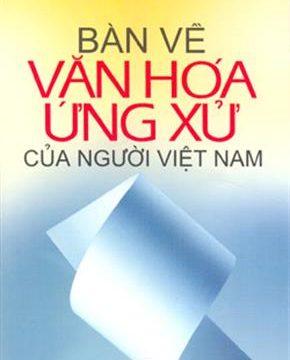 Bàn về văn hóa ứng xử của người Việt Nam